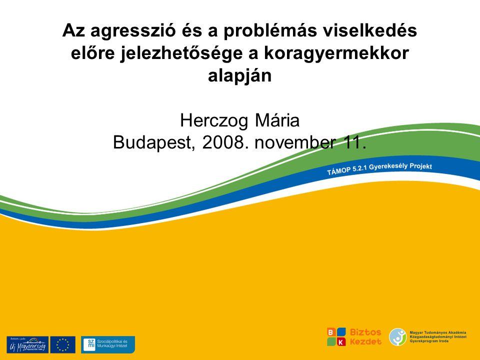 Az agresszió és a problémás viselkedés előre jelezhetősége a koragyermekkor alapján Herczog Mária Budapest, 2008.