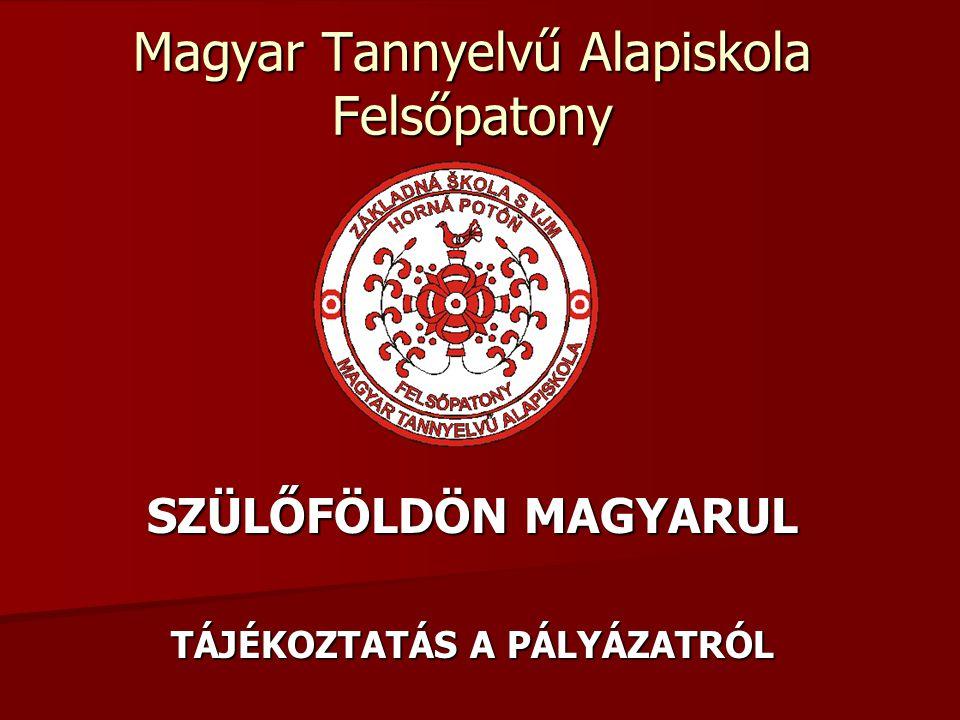 Magyar Tannyelvű Alapiskola Felsőpatony SZÜLŐFÖLDÖN MAGYARUL TÁJÉKOZTATÁS A PÁLYÁZATRÓL