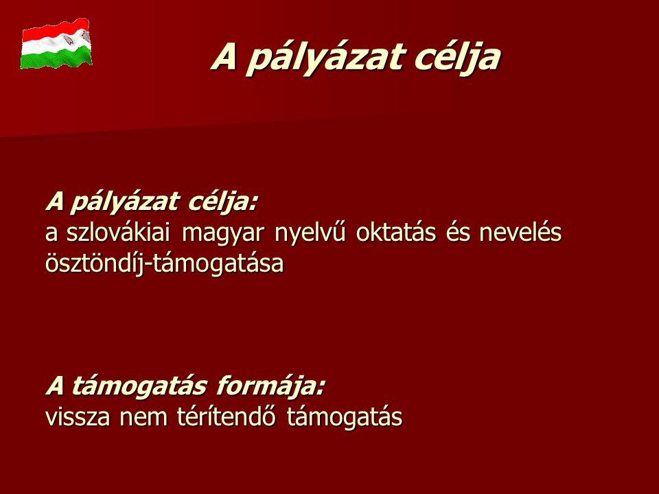 A pályázat célja: a szlovákiai magyar nyelvű oktatás és nevelés ösztöndíj-támogatása A támogatás formája: vissza nem térítendő támogatás A pályázat cé