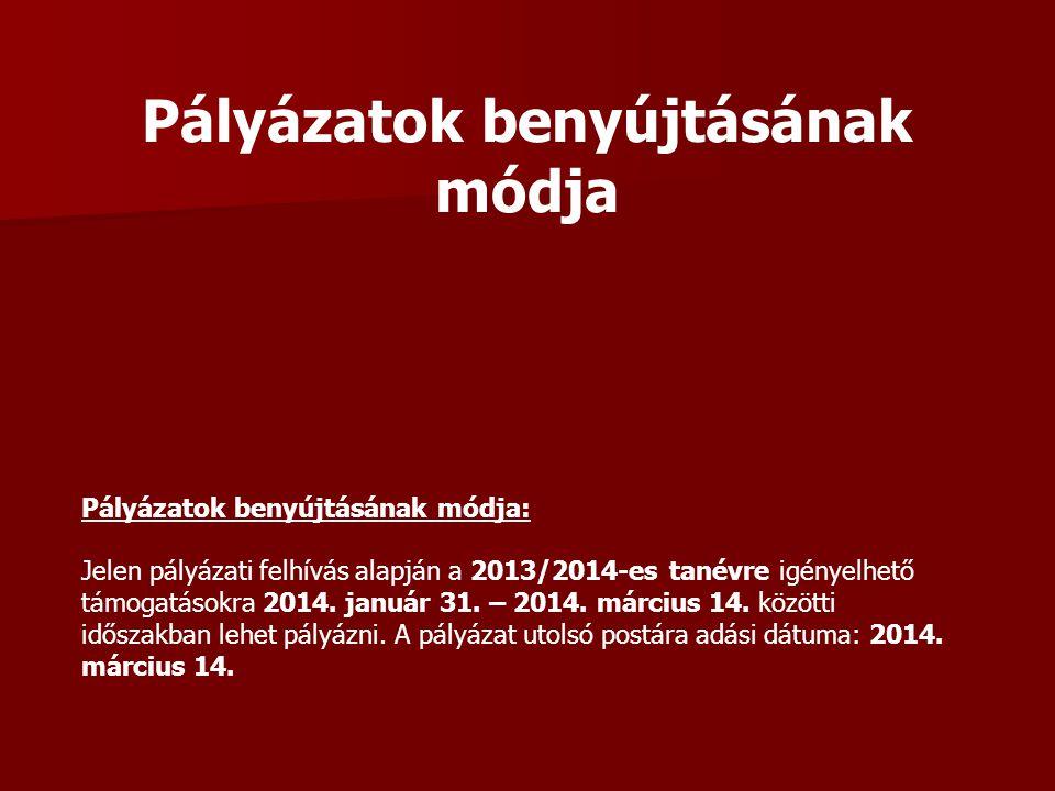 Pályázatok benyújtásának módja Pályázatok benyújtásának módja: Jelen pályázati felhívás alapján a 2013/2014-es tanévre igényelhető támogatásokra 2014.