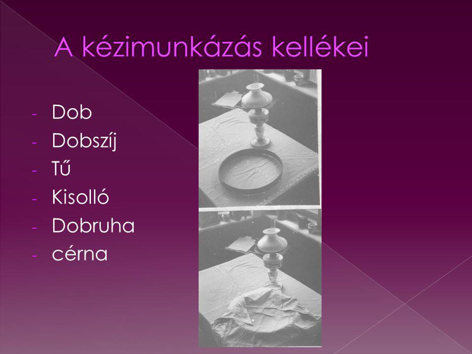 - Dob - Dobszíj - Tű - Kisolló - Dobruha - cérna