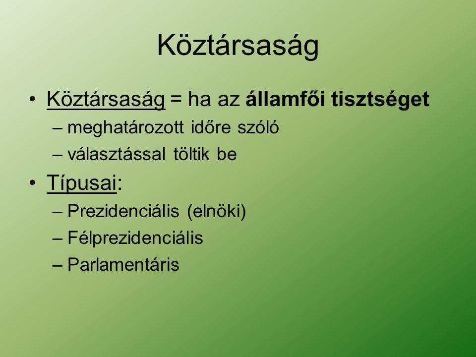 Köztársaság Köztársaság = ha az államfői tisztséget –meghatározott időre szóló –választással töltik be Típusai: –Prezidenciális (elnöki) –Félprezidenciális –Parlamentáris