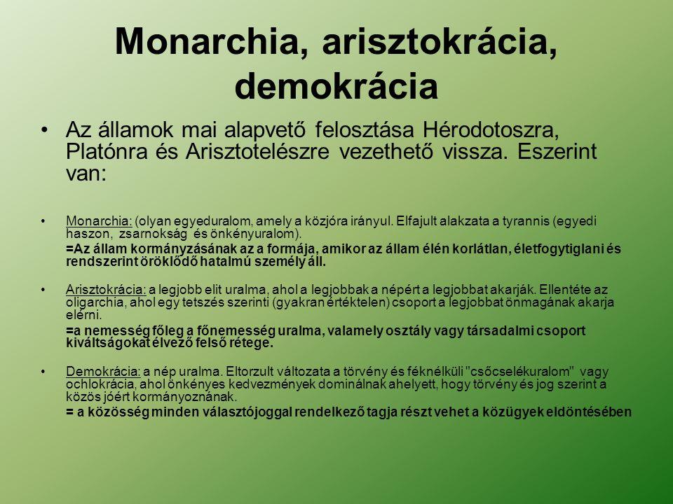 Monarchia, arisztokrácia, demokrácia Az államok mai alapvető felosztása Hérodotoszra, Platónra és Arisztotelészre vezethető vissza.