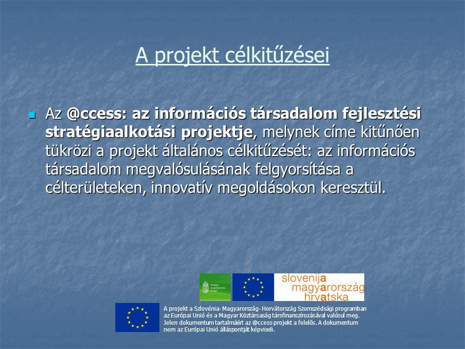 A projekt célkitűzései Az @ccess: az információs társadalom fejlesztési stratégiaalkotási projektje, melynek címe kitűnően tükrözi a projekt általános célkitűzését: az információs társadalom megvalósulásának felgyorsítása a célterületeken, innovatív megoldásokon keresztül.