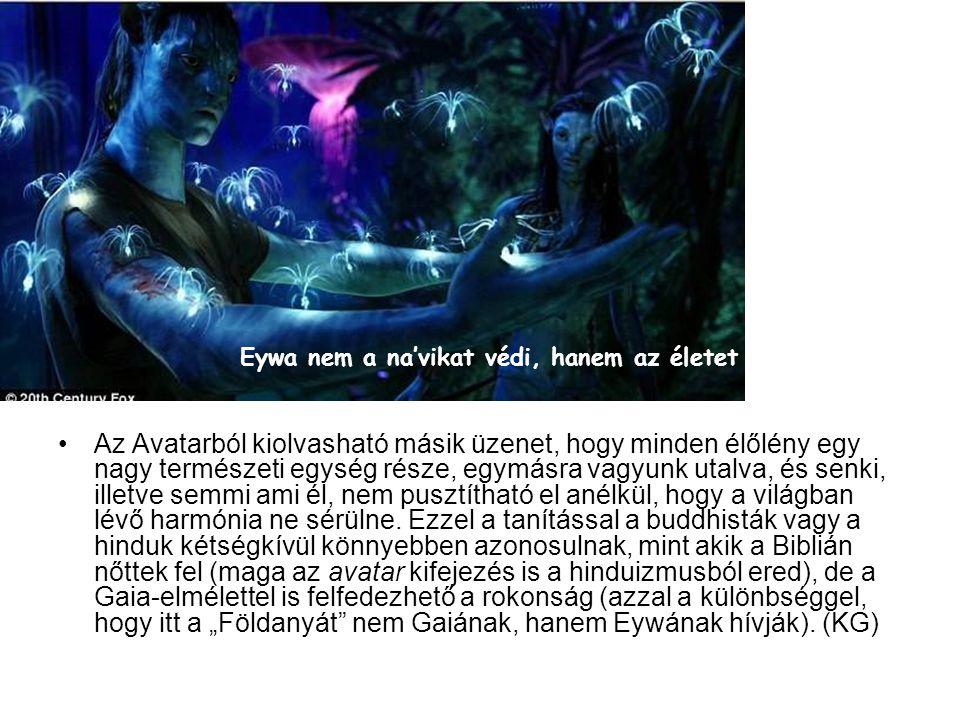 Az Avatarból kiolvasható másik üzenet, hogy minden élőlény egy nagy természeti egység része, egymásra vagyunk utalva, és senki, illetve semmi ami él,