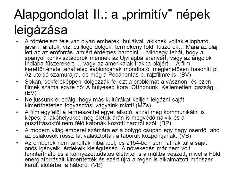 """Alapgondolat II.: a """"primitív"""" népek leigázása A történelem tele van olyan emberek hulláival, akiknek voltak ellopható javaik: állatok, víz, csillogó"""