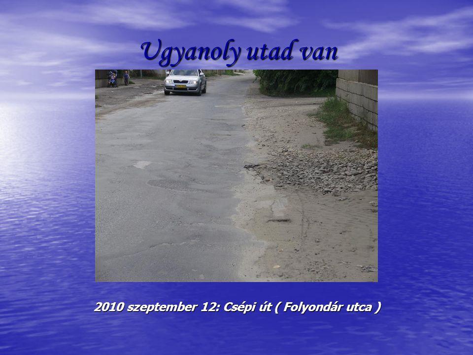 Ugyanoly utad van 2010 szeptember 12: Csépi út ( Folyondár utca )