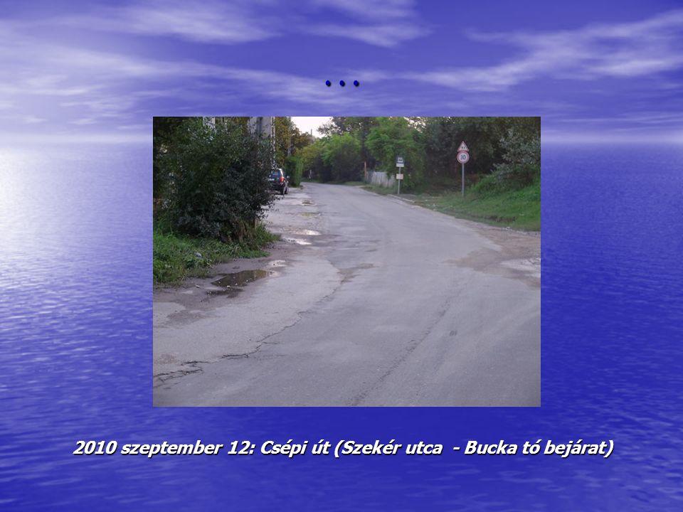 … 2010 szeptember 12: Csépi út (Szekér utca - Bucka tó bejárat)