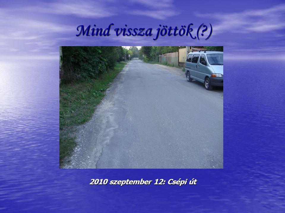 Mind vissza jöttök ( ) 2010 szeptember 12: Csépi út