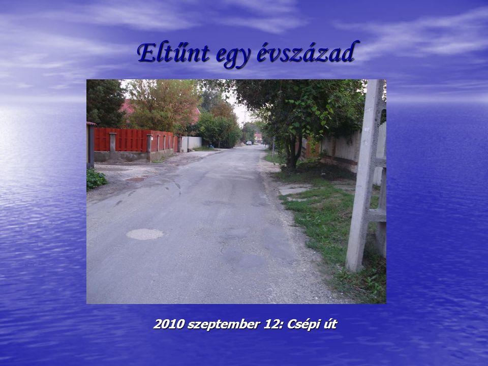 Eltűnt egy évszázad 2010 szeptember 12: Csépi út