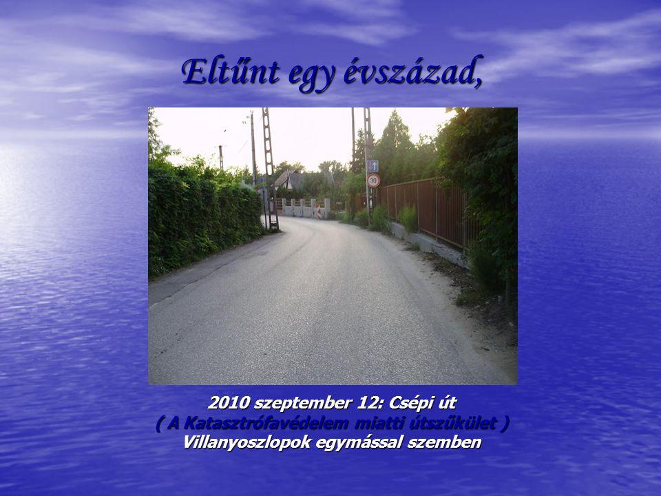 Eltűnt egy évszázad, 2010 szeptember 12: Csépi út ( A Katasztrófavédelem miatti útszűkület ) Villanyoszlopok egymással szemben