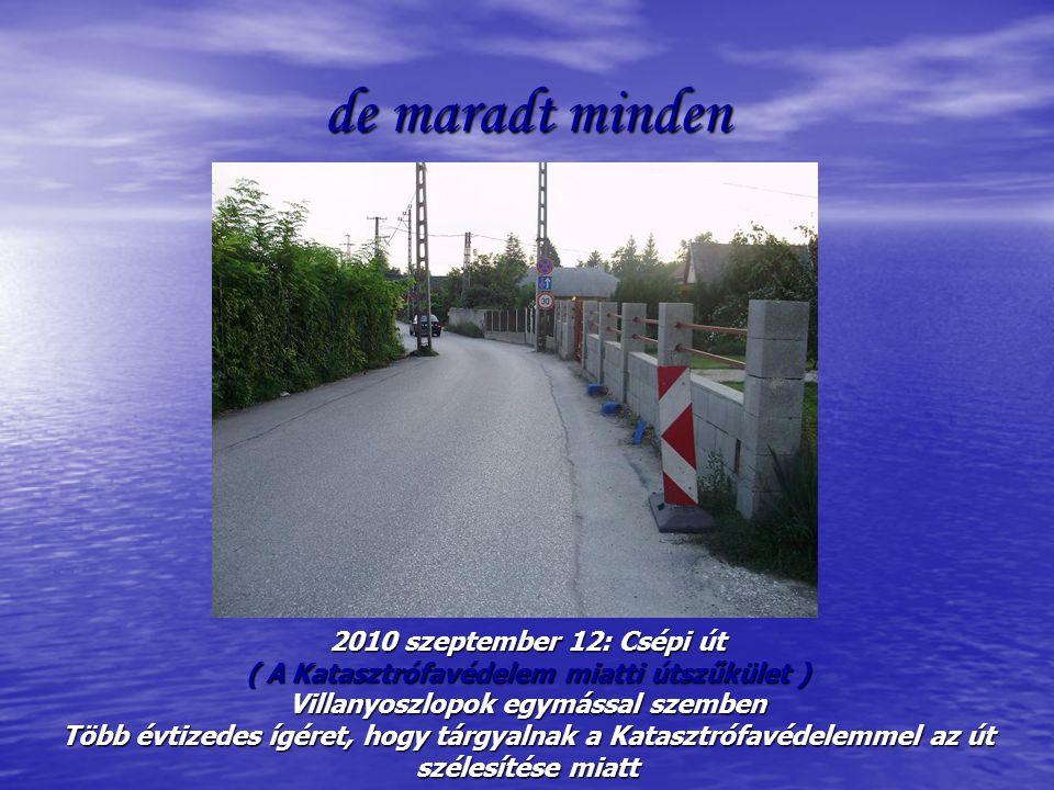 de maradt minden 2010 szeptember 12: Csépi út ( A Katasztrófavédelem miatti útszűkület ) Villanyoszlopok egymással szemben Több évtizedes ígéret, hogy tárgyalnak a Katasztrófavédelemmel az út szélesítése miatt