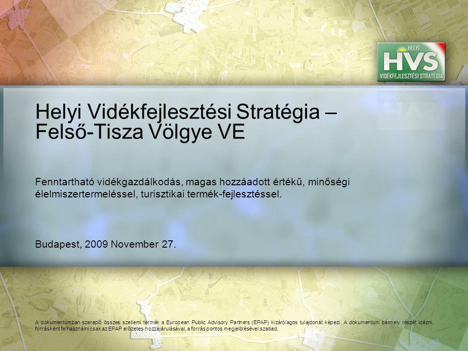 Budapest, 2009 November 27. Helyi Vidékfejlesztési Stratégia – Felső-Tisza Völgye VE A dokumentumban szereplő összes szellemi termék a European Public