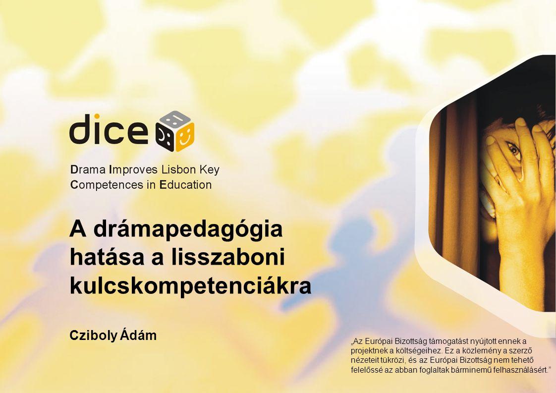"""A drámapedagógia hatása a lisszaboni kulcskompetenciákra Cziboly Ádám """"Az Európai Bizottság támogatást nyújtott ennek a projektnek a költségeihez."""
