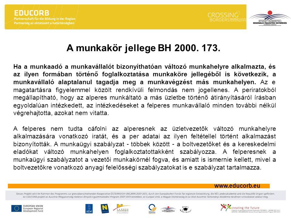 www.educorb.eu Ha a munkaadó a munkavállalót bizonyíthatóan változó munkahelyre alkalmazta, és az ilyen formában történő foglalkoztatása munkaköre jellegéből is következik, a munkavállaló alaptalanul tagadja meg a munkavégzést más munkahelyen.