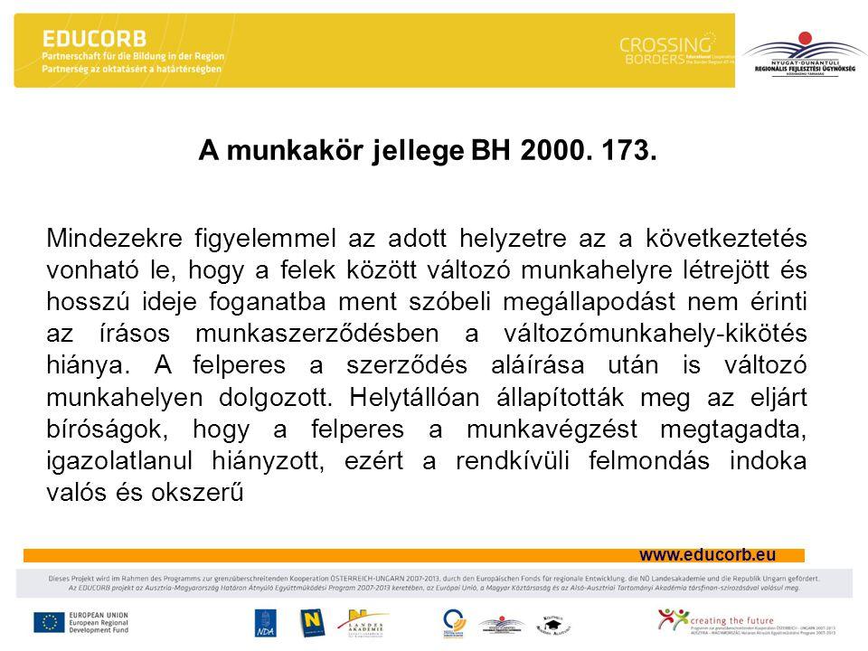 www.educorb.eu Mindezekre figyelemmel az adott helyzetre az a következtetés vonható le, hogy a felek között változó munkahelyre létrejött és hosszú ideje foganatba ment szóbeli megállapodást nem érinti az írásos munkaszerződésben a változómunkahely-kikötés hiánya.