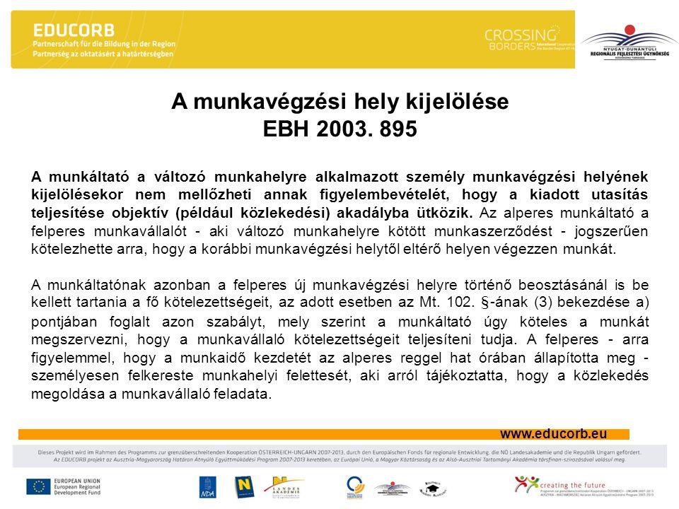 www.educorb.eu A munkáltató a változó munkahelyre alkalmazott személy munkavégzési helyének kijelölésekor nem mellőzheti annak figyelembevételét, hogy a kiadott utasítás teljesítése objektív (például közlekedési) akadályba ütközik.