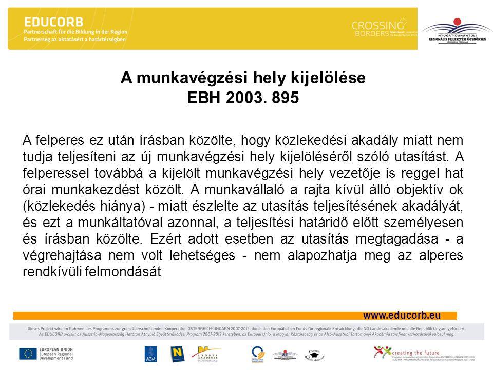 www.educorb.eu A felperes ez után írásban közölte, hogy közlekedési akadály miatt nem tudja teljesíteni az új munkavégzési hely kijelöléséről szóló utasítást.