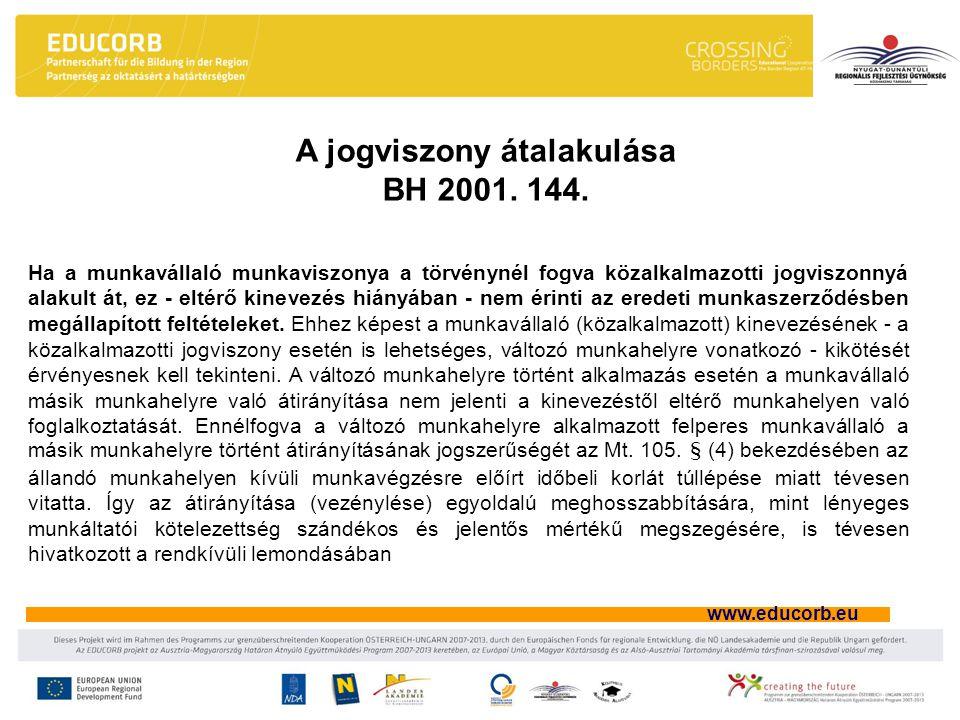 www.educorb.eu Ha a munkavállaló munkaviszonya a törvénynél fogva közalkalmazotti jogviszonnyá alakult át, ez - eltérő kinevezés hiányában - nem érinti az eredeti munkaszerződésben megállapított feltételeket.