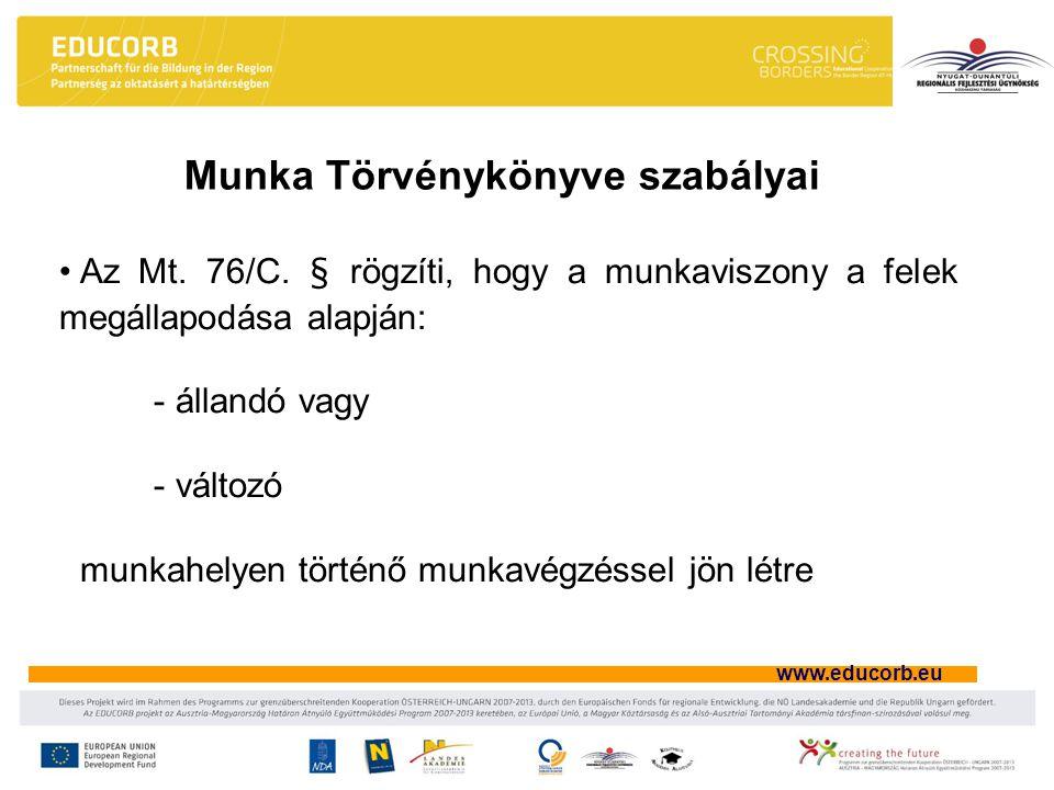www.educorb.eu Az Mt. 76/C. § rögzíti, hogy a munkaviszony a felek megállapodása alapján: - állandó vagy - változó munkahelyen történő munkavégzéssel