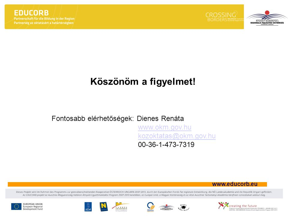 www.educorb.eu Fontosabb elérhetőségek: Dienes Renáta www.okm.gov.hu kozoktatas@okm.gov.hu 00-36-1-473-7319 Köszönöm a figyelmet!