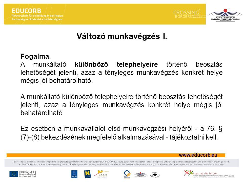 www.educorb.eu Fogalma: A munkáltató különböző telephelyeire történő beosztás lehetőségét jelenti, azaz a tényleges munkavégzés konkrét helye mégis jó