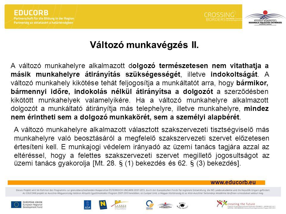 www.educorb.eu Változó munkavégzés II. A változó munkahelyre alkalmazott dolgozó természetesen nem vitathatja a másik munkahelyre átirányítás szüksége
