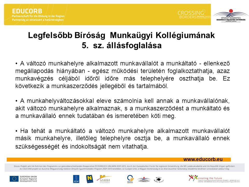 www.educorb.eu A változó munkahelyre alkalmazott munkavállalót a munkáltató - ellenkező megállapodás hiányában - egész működési területén foglalkoztathatja, azaz munkavégzés céljából időről időre más telephelyére oszthatja be.