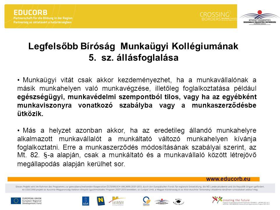 www.educorb.eu Munkaügyi vitát csak akkor kezdeményezhet, ha a munkavállalónak a másik munkahelyen való munkavégzése, illetőleg foglalkoztatása például egészségügyi, munkavédelmi szempontból tilos, vagy ha az egyébként munkaviszonyra vonatkozó szabályba vagy a munkaszerződésbe ütközik.