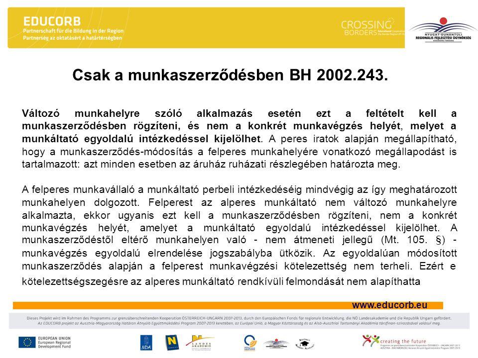 www.educorb.eu Változó munkahelyre szóló alkalmazás esetén ezt a feltételt kell a munkaszerződésben rögzíteni, és nem a konkrét munkavégzés helyét, melyet a munkáltató egyoldalú intézkedéssel kijelölhet.