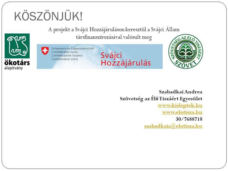 KÖSZÖNJÜK!. Szabadkai Andrea Szövetség az Él ő Tiszáért Egyesület www.kisleptek.hu www.elotisza.hu 30/7688718 szabadkaia@elotisza.hu A projekt a Svájc