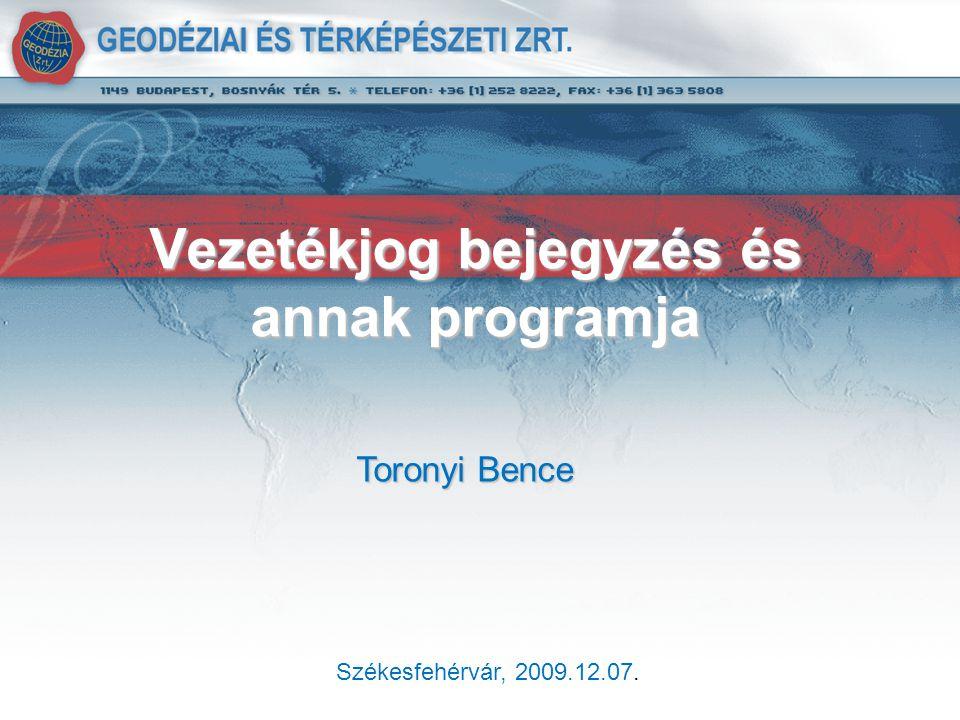 Székesfehérvár, 2009.12.07. Toronyi Bence Vezetékjog bejegyzés és annak programja