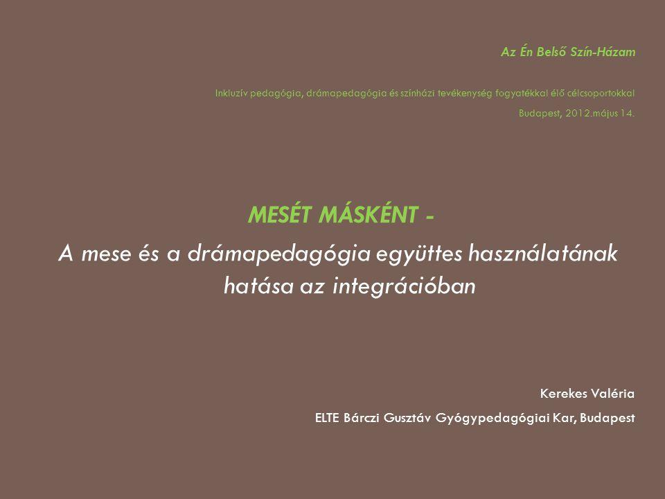 Az Én Belső Szín-Házam Inkluzív pedagógia, drámapedagógia és színházi tevékenység fogyatékkal élő célcsoportokkal Budapest, 2012.május 14. MESÉT MÁSKÉ