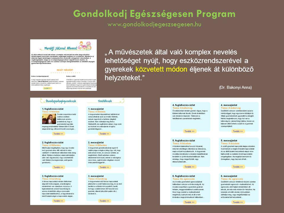 """Gondolkodj Egészségesen Program www.gondolkodjegeszsegesen.hu """" A művészetek által való komplex nevelés lehetőséget nyújt, hogy eszközrendszerével a g"""