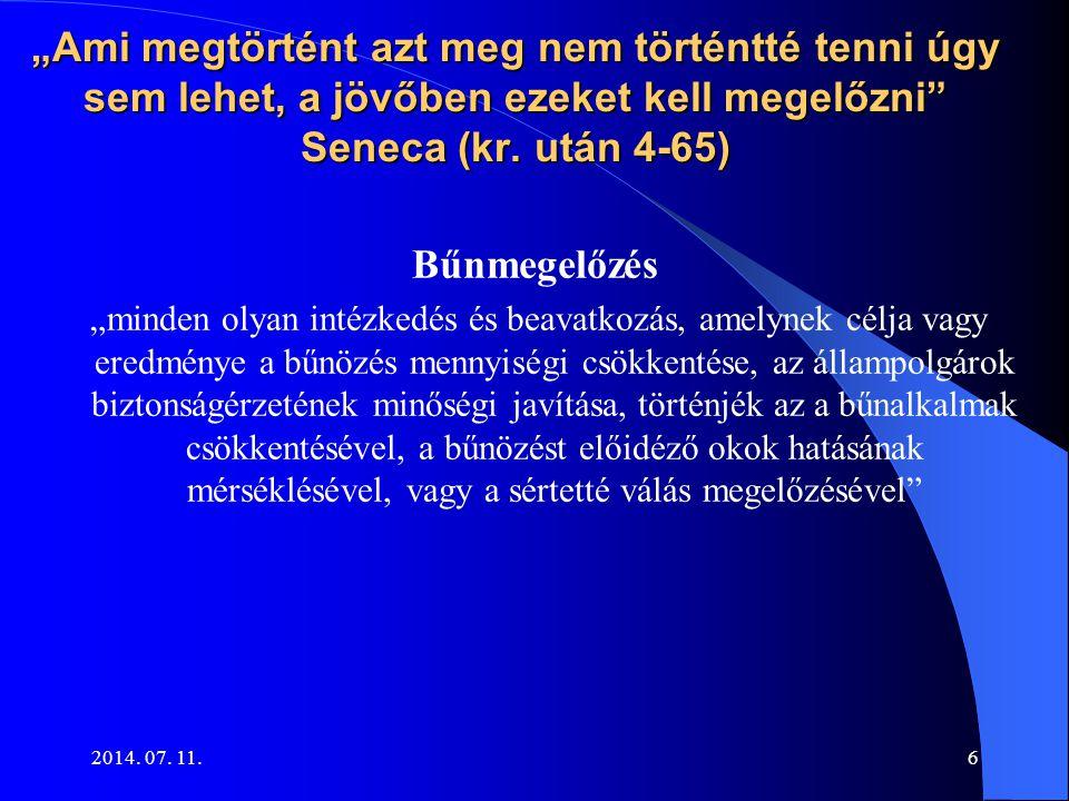 """2014. 07. 11.6 """"Ami megtörtént azt meg nem történtté tenni úgy sem lehet, a jövőben ezeket kell megelőzni"""" Seneca (kr. után 4-65) Bűnmegelőzés """"minden"""
