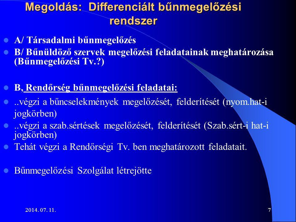 2014. 07. 11.7 Megoldás: Differenciált bűnmegelőzési rendszer A/ Társadalmi bűnmegelőzés B/ Bűnüldöző szervek megelőzési feladatainak meghatározása (B