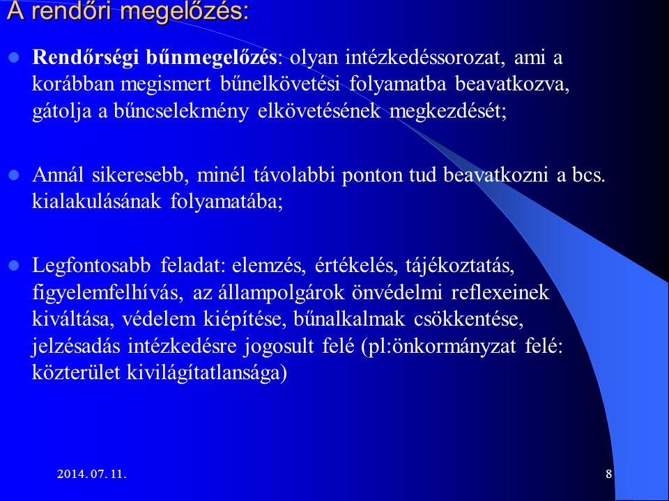 2014. 07. 11.8 A rendőri megelőzés: Rendőrségi bűnmegelőzés: olyan intézkedéssorozat, ami a korábban megismert bűnelkövetési folyamatba beavatkozva, g