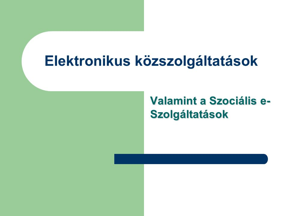 Elektronikus közszolgáltatások Valamint a Szociális e- Szolgáltatások