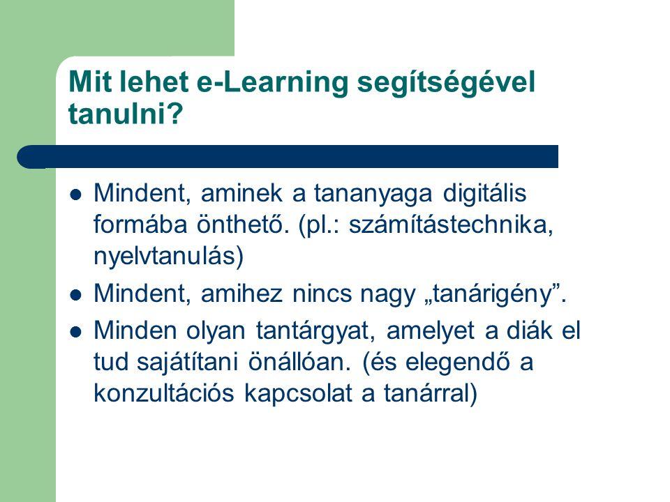 Mit lehet e-Learning segítségével tanulni? Mindent, aminek a tananyaga digitális formába önthető. (pl.: számítástechnika, nyelvtanulás) Mindent, amihe