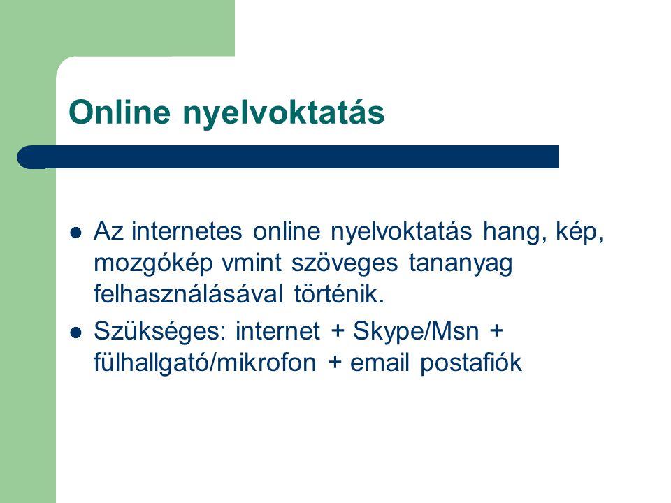 Online nyelvoktatás Az internetes online nyelvoktatás hang, kép, mozgókép vmint szöveges tananyag felhasználásával történik. Szükséges: internet + Sky