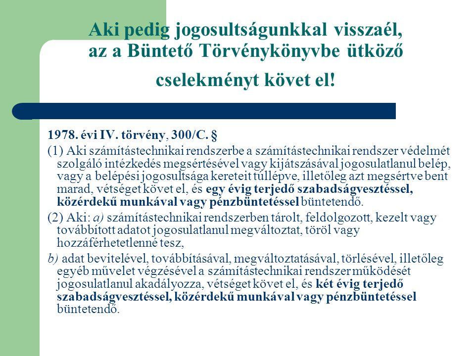 1978. évi IV. törvény, 300/C. § (1) Aki számítástechnikai rendszerbe a számítástechnikai rendszer védelmét szolgáló intézkedés megsértésével vagy kijá