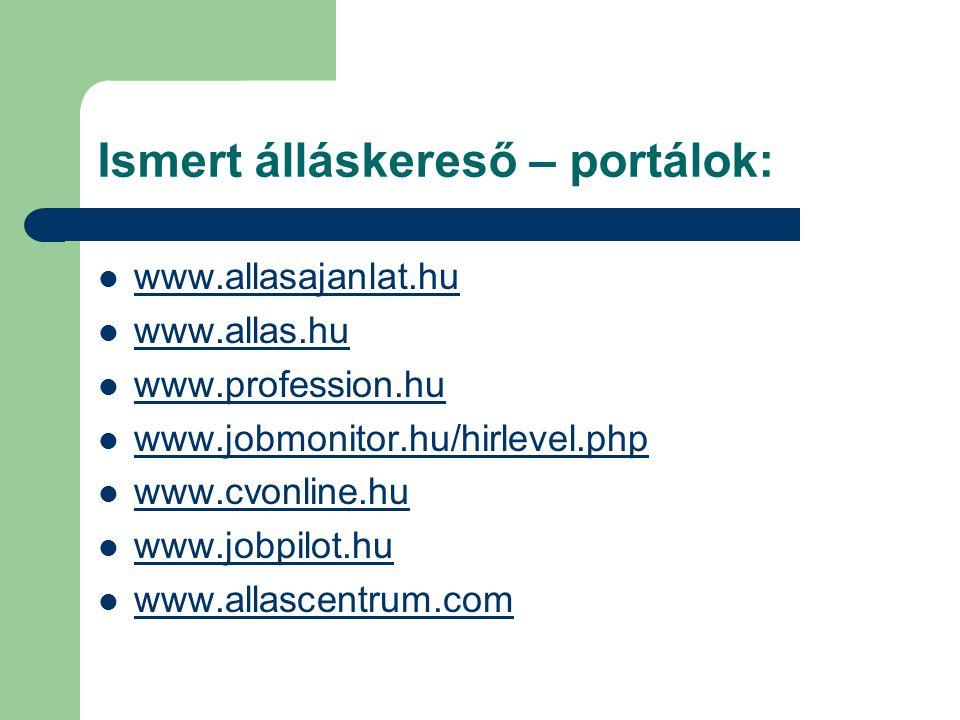 Ismert álláskereső – portálok: www.allasajanlat.hu www.allas.hu www.profession.hu www.jobmonitor.hu/hirlevel.php www.cvonline.hu www.jobpilot.hu www.allascentrum.com