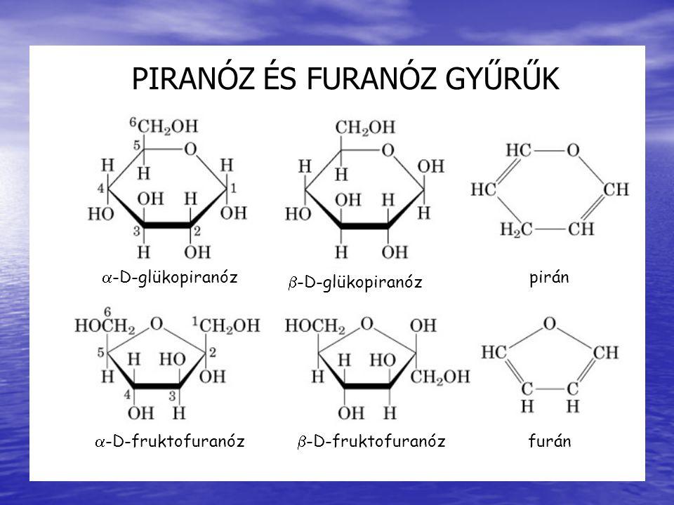  -D-glükopiranóz  -D-fruktofuranóz  -D-fruktofuranóz  -D-glükopiranóz pirán furán PIRANÓZ ÉS FURANÓZ GYŰRŰK