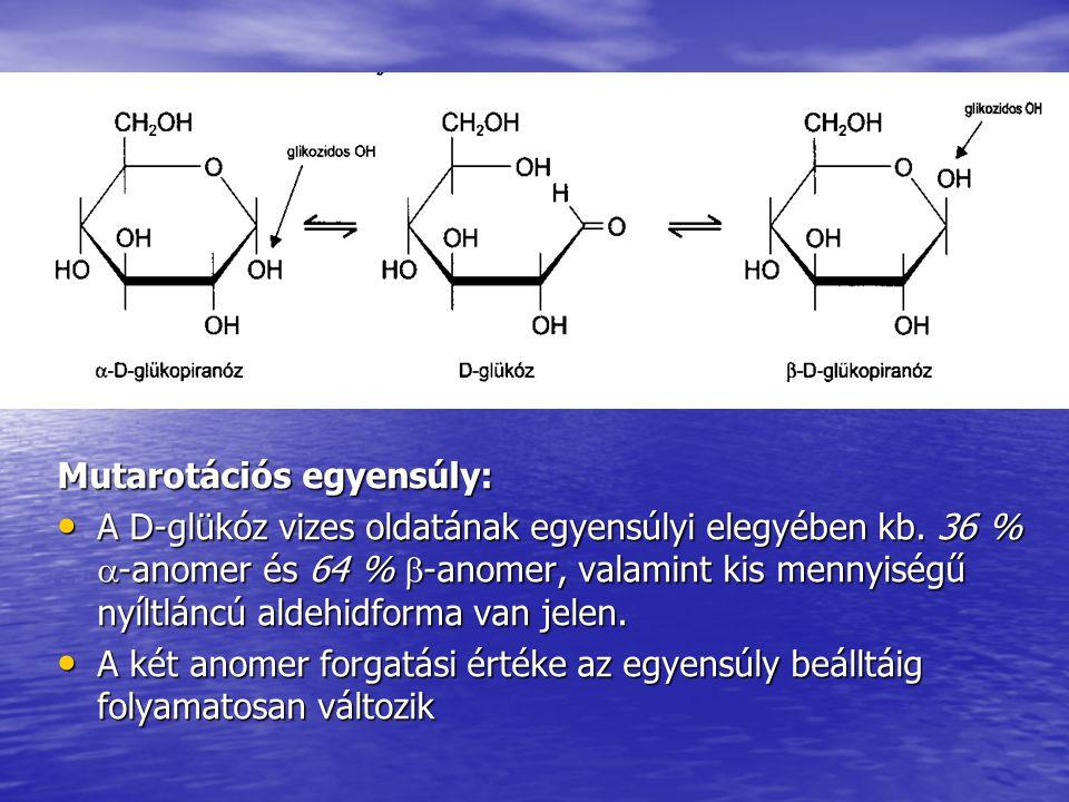 Mutarotációs egyensúly: A D-glükóz vizes oldatának egyensúlyi elegyében kb. 36 %  -anomer és 64 %  -anomer, valamint kis mennyiségű nyíltláncú aldeh