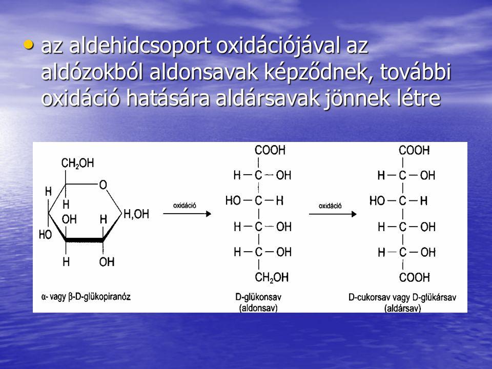 az aldehidcsoport oxidációjával az aldózokból aldonsavak képződnek, további oxidáció hatására aldársavak jönnek létre az aldehidcsoport oxidációjával