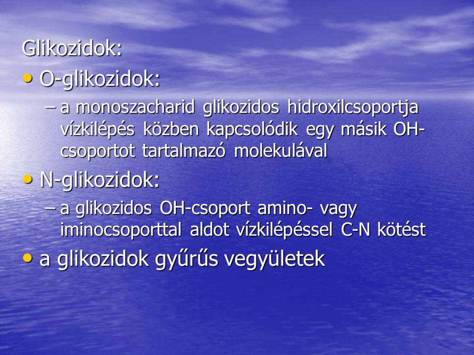 Glikozidok: O-glikozidok: O-glikozidok: –a monoszacharid glikozidos hidroxilcsoportja vízkilépés közben kapcsolódik egy másik OH- csoportot tartalmazó