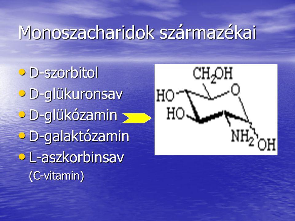 Monoszacharidok származékai D-szorbitol D-szorbitol D-glükuronsav D-glükuronsav D-glükózamin D-glükózamin D-galaktózamin D-galaktózamin L-aszkorbinsav