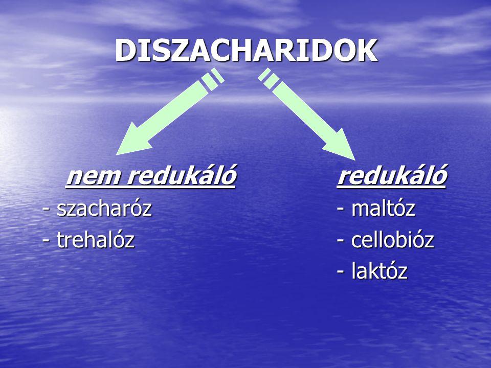 DISZACHARIDOK nem redukálóredukáló nem redukálóredukáló - szacharóz- maltóz - trehalóz- cellobióz - laktóz