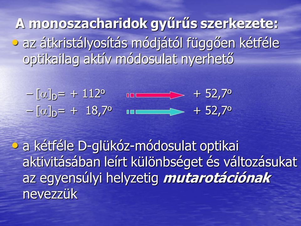 Monoszacharidok reakciói: Leggyakrabban lúgos közegben lejátszódó oxidációs reakciók Leggyakrabban lúgos közegben lejátszódó oxidációs reakciók –Fehling-próba –Nylander-próba –Ezüsttükör-próba Éter- és észterképződés: a glikozidos OH-csoport éterkötése könnyen felszakad a glikozidos OH-csoport éterkötése könnyen felszakad az észterek közül az acilezett származékok jelentősek az észterek közül az acilezett származékok jelentősek