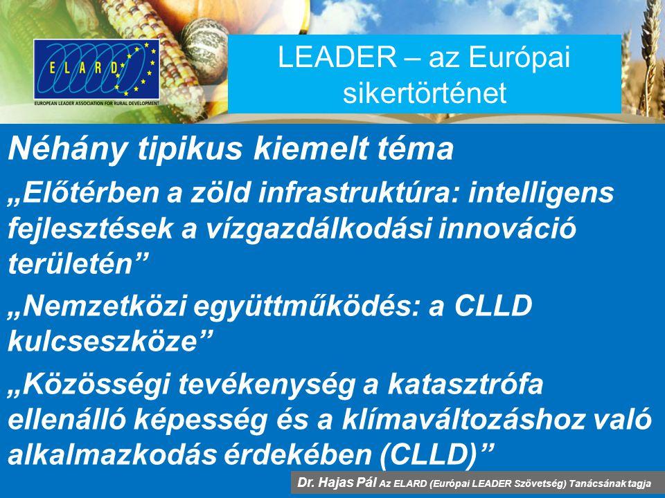 """LEADER – az Európai sikertörténet Néhány tipikus kiemelt téma """"Előtérben a zöld infrastruktúra: intelligens fejlesztések a vízgazdálkodási innováció területén """"Nemzetközi együttműködés: a CLLD kulcseszköze """"Közösségi tevékenység a katasztrófa ellenálló képesség és a klímaváltozáshoz való alkalmazkodás érdekében (CLLD) Dr."""